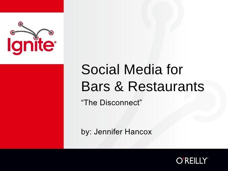 """Social Media for Bars & Restaurants <ul><li>"""" The Disconnect"""" </li></ul><ul><li>by: Jennifer Hancox </li></ul>"""