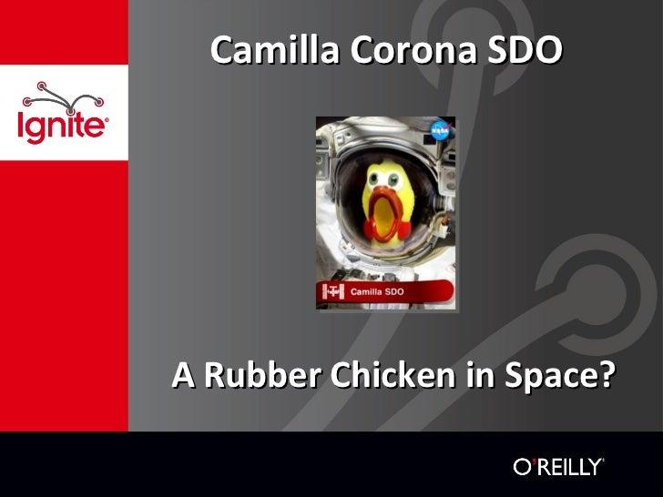 Camilla Corona SDO <ul><li>A Rubber Chicken in Space? </li></ul>