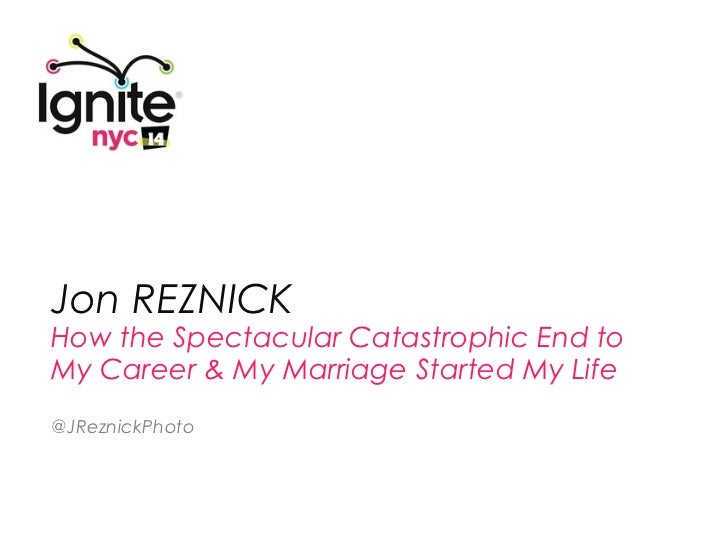 Jon REZNICKHow the Spectacular Catastrophic End toMy Career & My Marriage Started My Life@JReznickPhoto