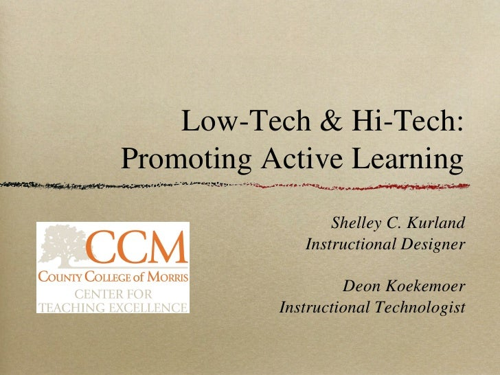 Low-Tech & Hi-Tech:Promoting Active Learning                  Shelley C. Kurland              Instructional Designer      ...