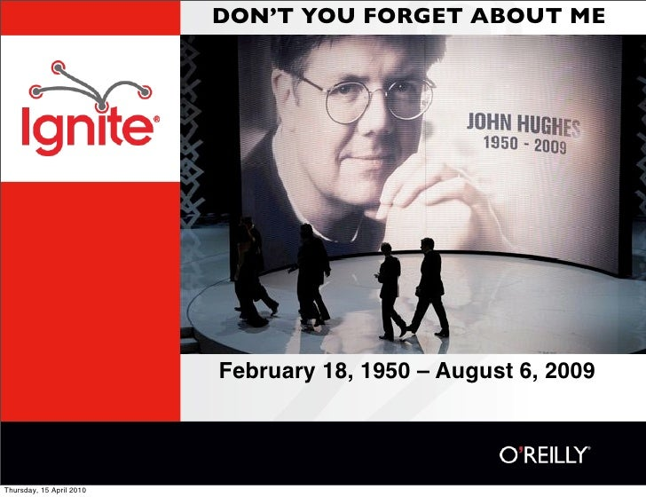 DON'T YOU FORGET ABOUT ME                               February 18, 1950 – August 6, 2009     Thursday, 15 April 2010