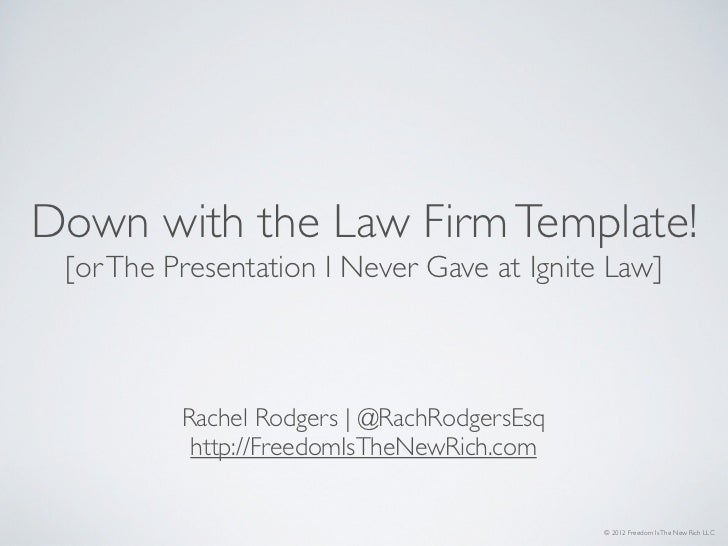 Down with the Law Firm Template! [or The Presentation I Never Gave at Ignite Law]          Rachel Rodgers | @RachRodgersEs...