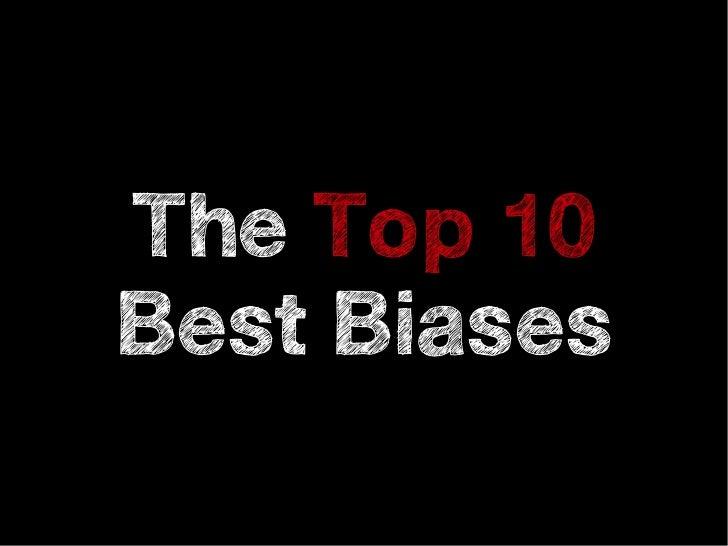 The Top 10Best Biases