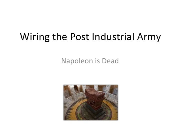 Wiring the Post Industrial Army<br />Napoleon is Dead<br />