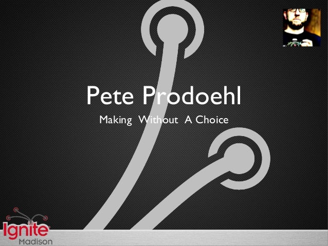 Pete Prodoehl Making Without A Choice