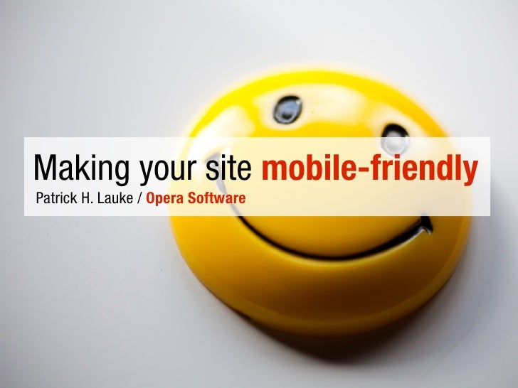 Making your site mobile-friendly Patrick H. Lauke / Opera Software