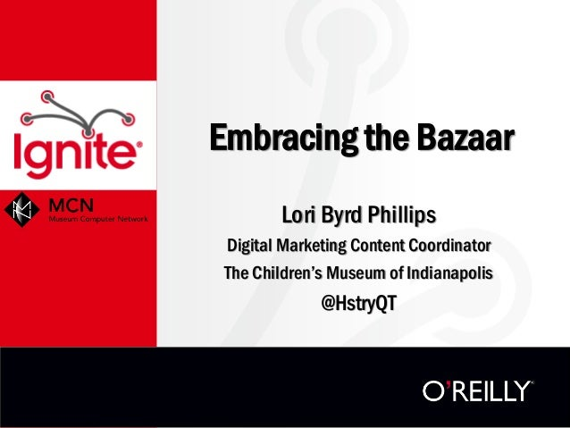 Embracing the Bazaar        Lori Byrd Phillips Digital Marketing Content Coordinator The Children's Museum of Indianapolis...