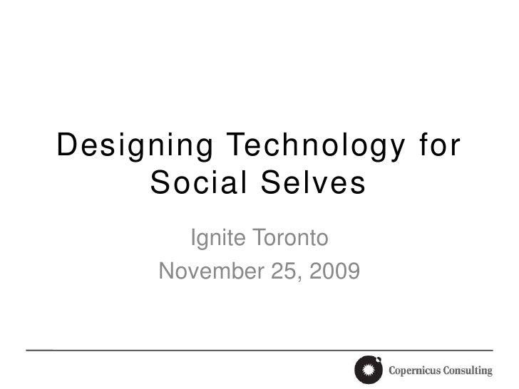 Designing Technology for Social Selves<br />Ignite Toronto<br />November 25, 2009<br />
