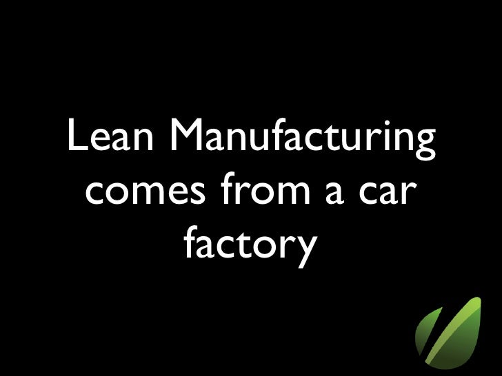 Lean Manufacturing  comes from a car      factory