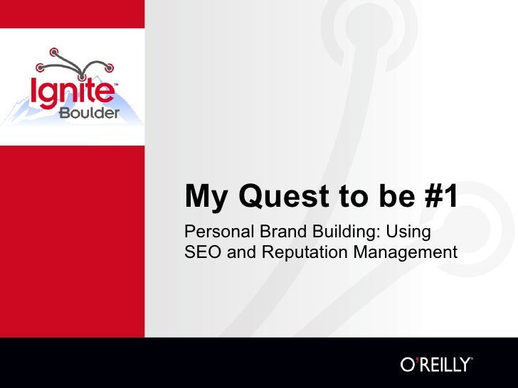 My Quest to be #1 <ul><li>Personal Brand Building: Using SEO and Reputation Management </li></ul>