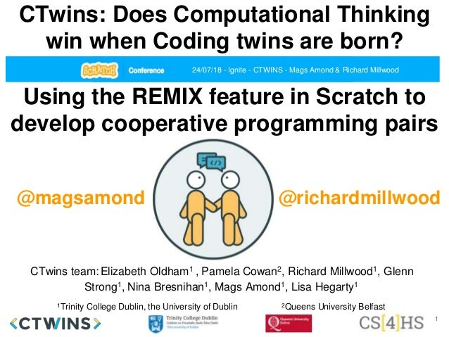 CTwins: Does Computational Thinking win when Coding twins are born? CTwins team:Elizabeth Oldham1 , Pamela Cowan2, Richard...