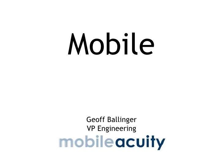 Mobile<br />Geoff Ballinger<br />VP Engineering<br />