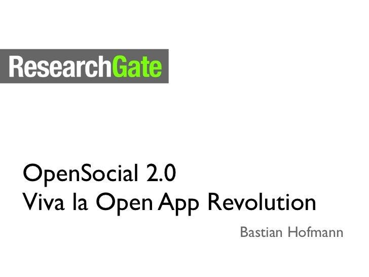 OpenSocial 2.0Viva la Open App Revolution                   Bastian Hofmann
