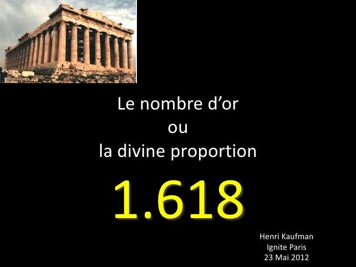 Le nombre d'or         oula divine proportion 1.618                 Henri Kaufman                         Ignite Paris    ...