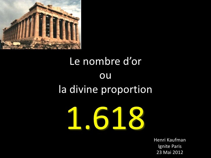 Le nombre d'or         oula divine proportion 1.618                 Henri Kaufman                         Ignite Paris    ...