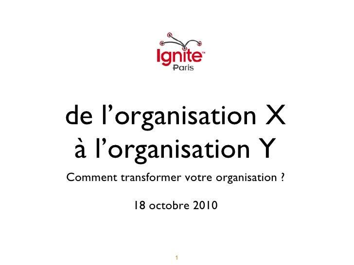de l'organisation X à l'organisation Y <ul><li>Comment transformer votre organisation ? </li></ul><ul><li>18 octobre 2010 ...