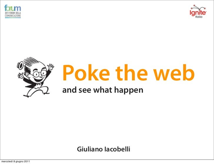 Poke the web                          and see what happen                             Giuliano Iacobellimercoledì 8 giugno...