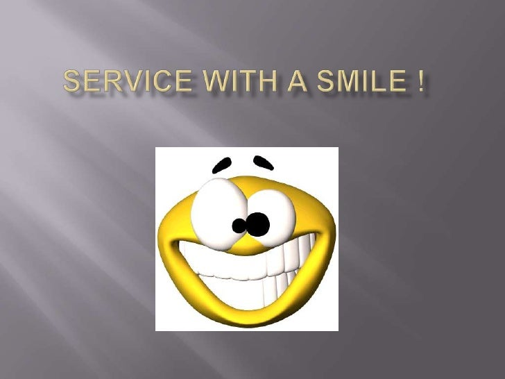 Service with a smile !<br />