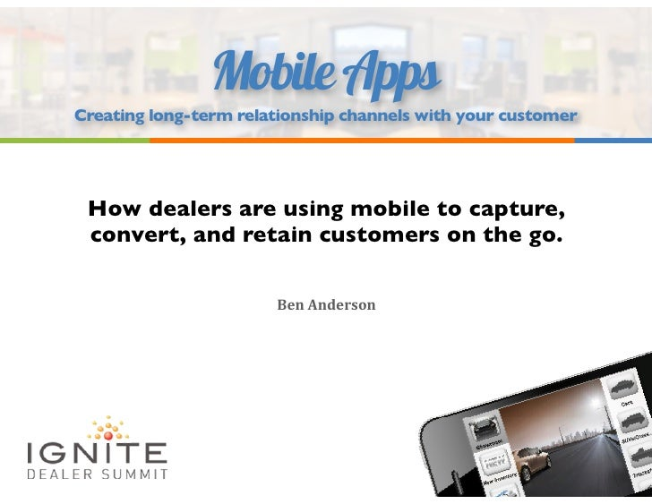 Mobile AppsCreating long-term relationship channels with your customer How dealers are using mobile to capture, convert, a...
