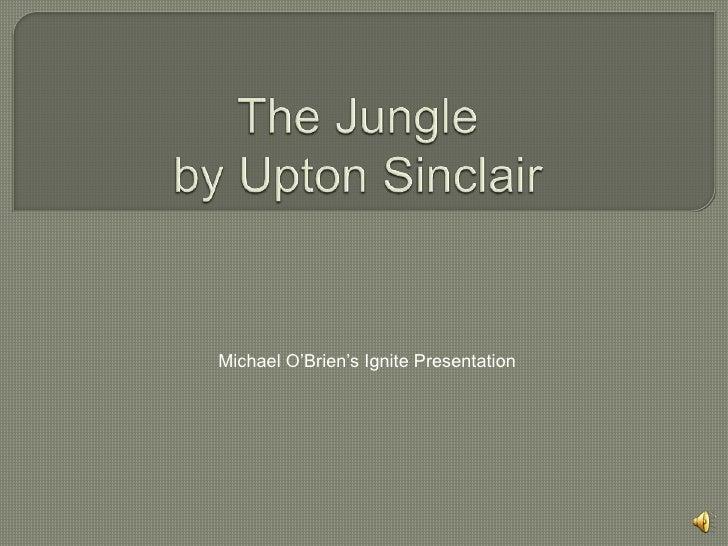 The Jungleby Upton Sinclair<br />Michael O'Brien's Ignite Presentation<br />
