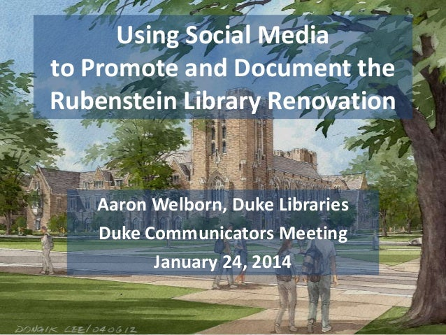 Using Social Media to Promote and Document the Rubenstein Library Renovation  Aaron Welborn, Duke Libraries Duke Communica...