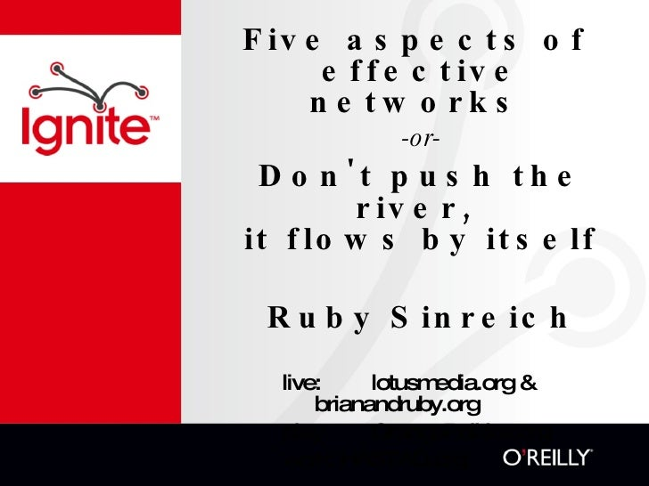 Five aspects of  effective networks   -or- Don't push the river,  it flows by itself Ruby Sinreich live:  lotusmedia.org &...