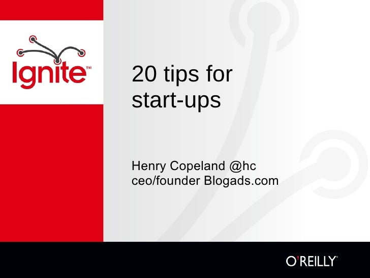 20 tips for  start-ups <ul><li>Henry Copeland @hc </li></ul><ul><li>ceo/founder Blogads.com </li></ul>