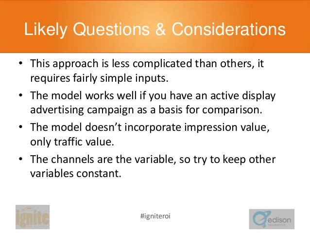 Likely Questions & Considerations • This approach is less complicated than others, it requires fairly simple inputs. • The...