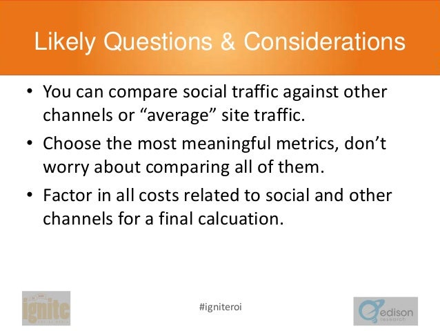 """Likely Questions & Considerations • You can compare social traffic against other channels or """"average"""" site traffic. • Cho..."""