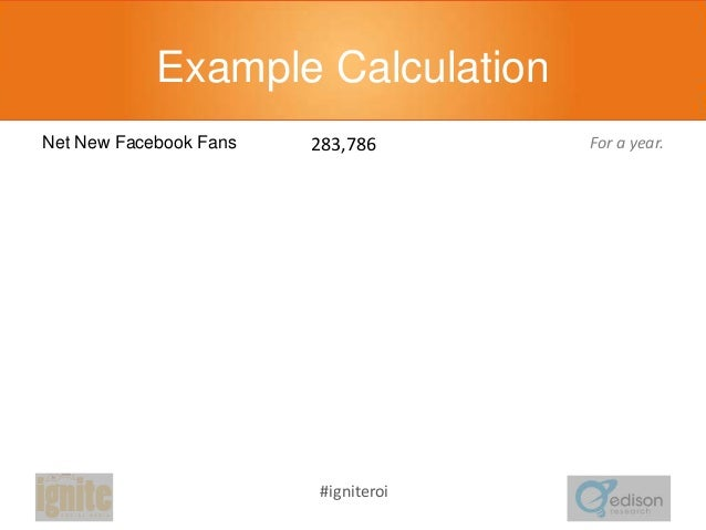 Example Calculation 283,786  For a year.  % Likely to Consider, Fan  69%  Blackberry is closest comp brand in this example...