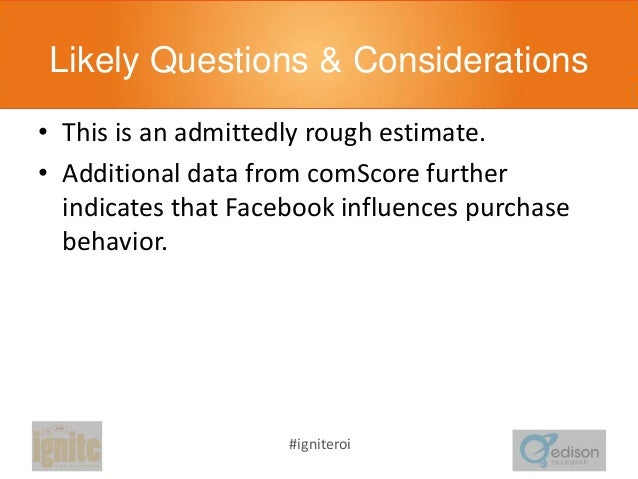 Likely Questions & Considerations • This is an admittedly rough estimate. • Additional data from comScore further indicate...