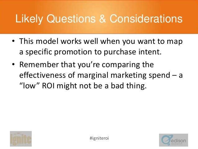 Likely Questions & Considerations • This model works well when you want to map a specific promotion to purchase intent. • ...