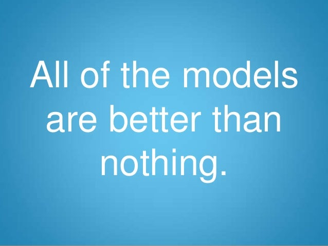 All of the models are better than nothing.