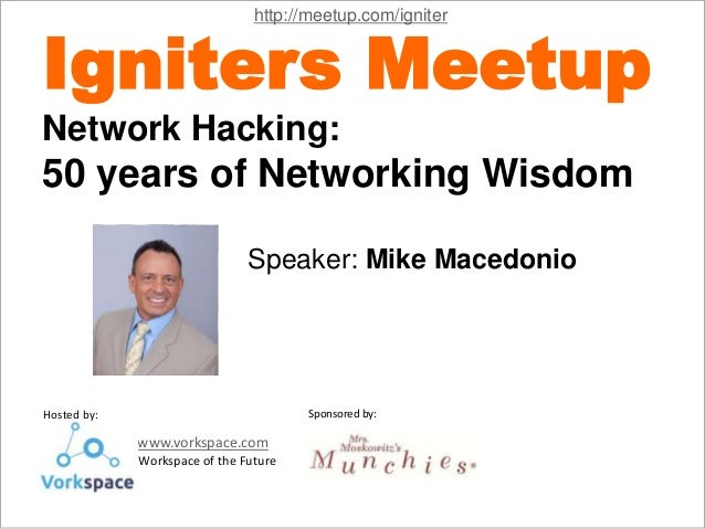 Speaker Hosted by: www.vorkspace.com - Workspace of the Future Sponsored by: Speaker: Mike Macedonio Igniters Meetup Netwo...