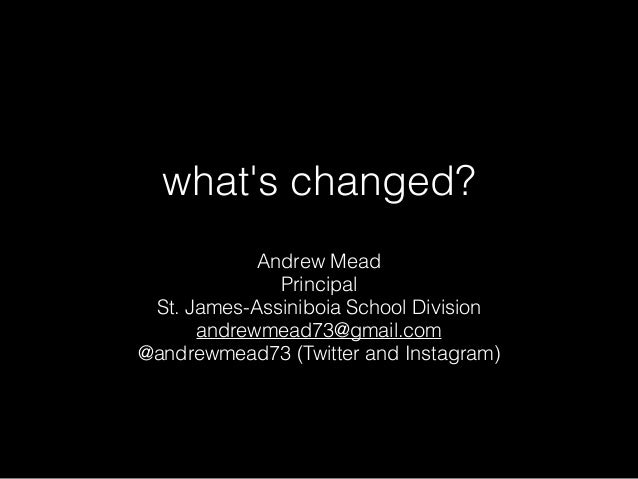 Andrew Mead Principal St. James-Assiniboia School Division andrewmead73@gmail.com @andrewmead73 (Twitter and Instagram) wh...