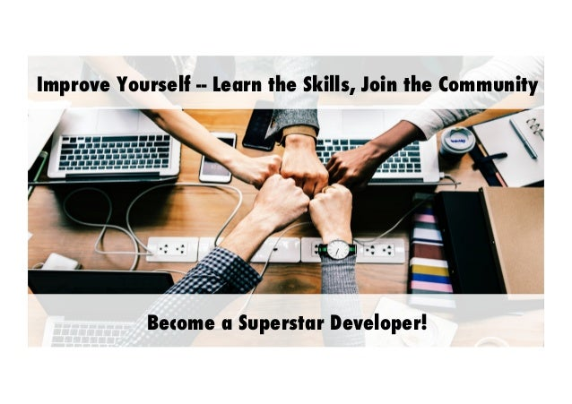 1 Improve Yourself -- Learn the Skills, Join the Community Become a Superstar Developer!