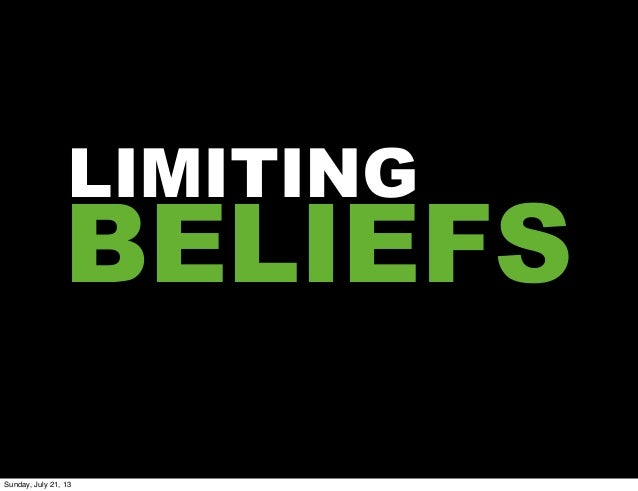 BELIEFS LIMITING Sunday, July 21, 13