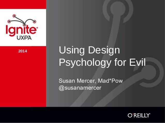 2014 Using Design  Psychology for Evil  Susan Mercer, Mad*Pow  @susanamercer