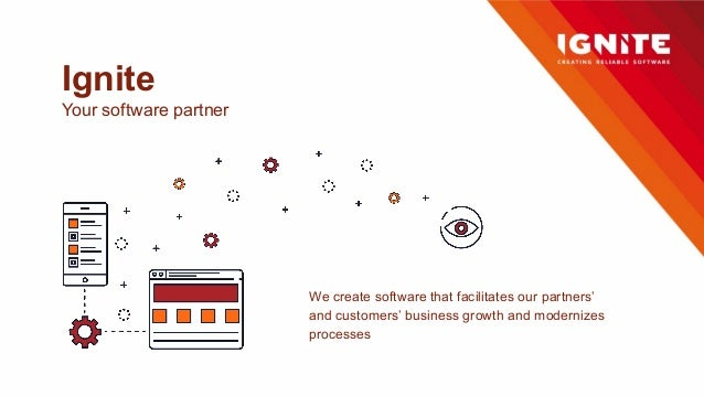 Ignite Your software partner We create software that facilitates our partners' and customers' business growth and moderniz...