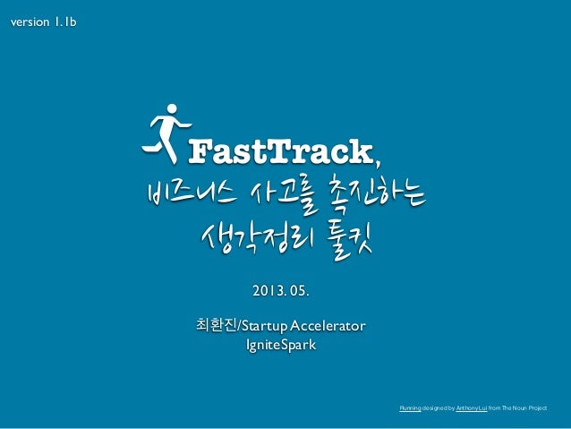 2013. 05.최환진/Startup AcceleratorIgniteSparkversion 1.1bRunning designed by Anthony Lui from The Noun ProjectFastTrack,