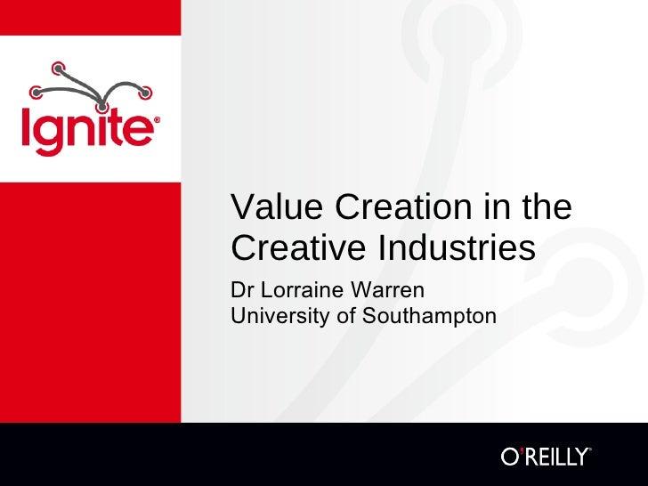 Value Creation in the Creative Industries <ul><li>Dr Lorraine Warren </li></ul><ul><li>University of Southampton </li></ul>