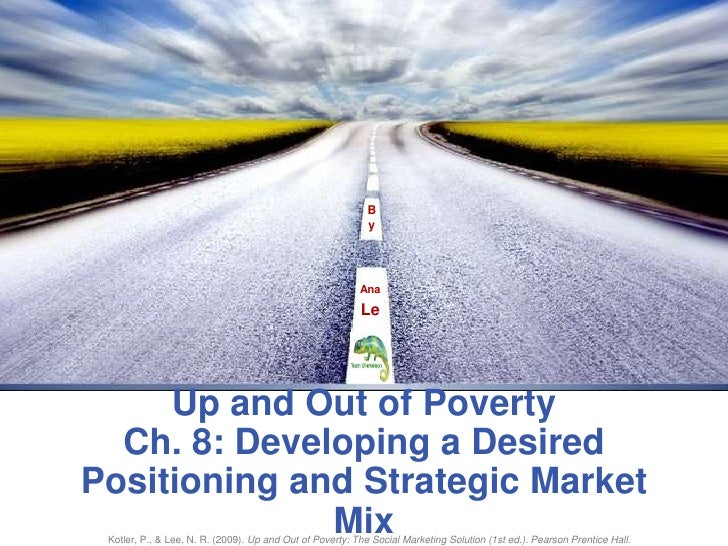 By<br />Ana   <br />Le<br />Up and Out of PovertyCh. 8: Developing a Desired Positioning and Strategic Market Mix<br />Kot...