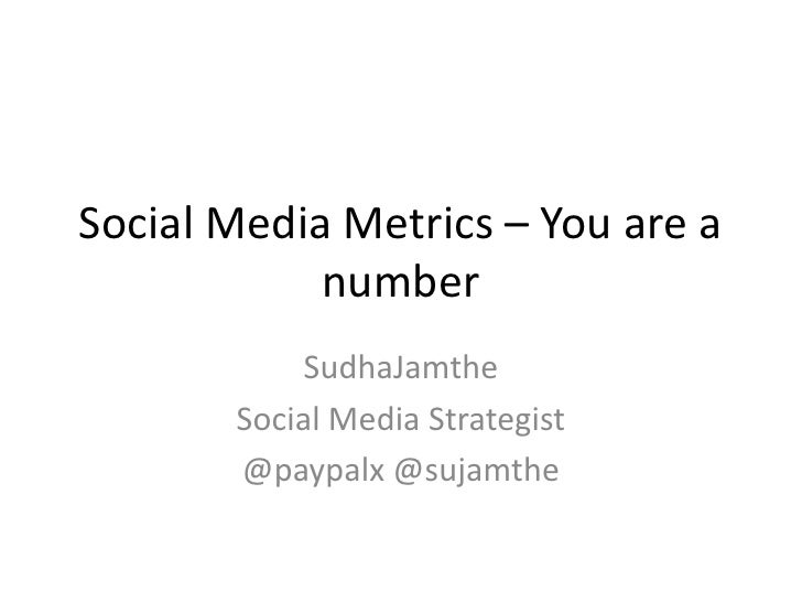 Social Media Metrics – You are a number<br />SudhaJamthe<br />Social Media Strategist<br />@paypalx @sujamthe<br />