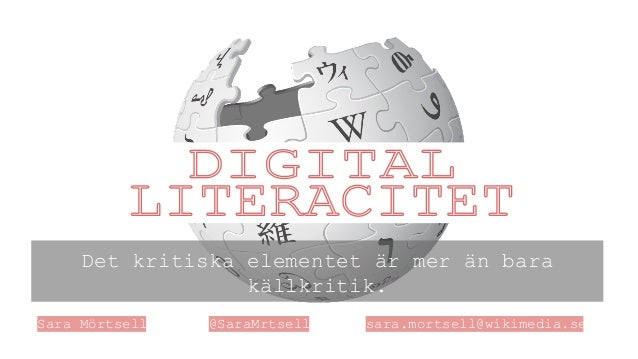 Det kritiska elementet är mer än bara  källkritik.  Sara Mörtsell @SaraMrtsell sara.mortsell@wikimedia.se