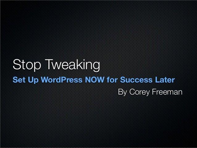 Stop Tweaking Set Up WordPress NOW for Success Later By Corey Freeman