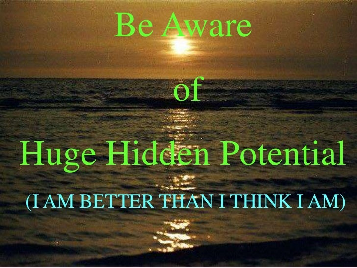 Be Aware              ofHuge Hidden Potential(I AM BETTER THAN I THINK I AM)