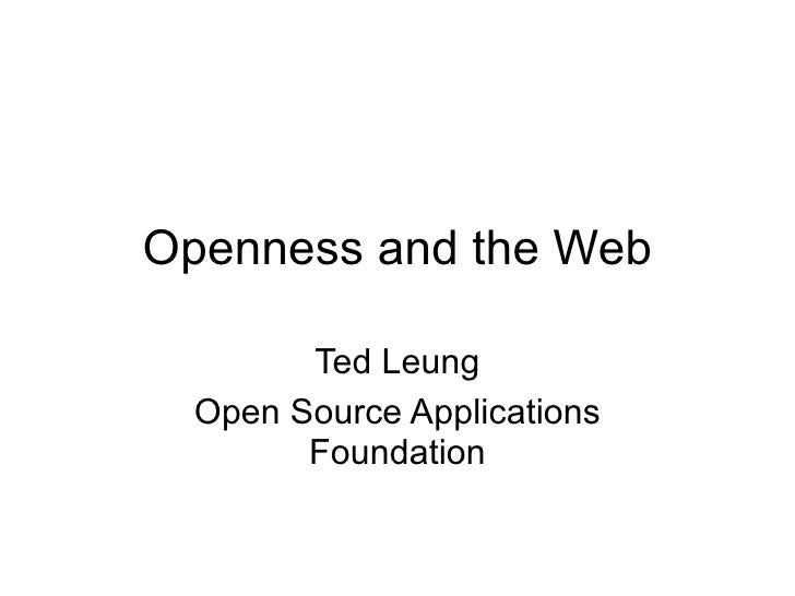 Openness and the Web          Ted Leung   Open Source Applications         Foundation