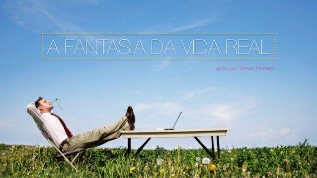 A FANTASIA DA VIDA REAL Ignite por Tomás Pinheiro