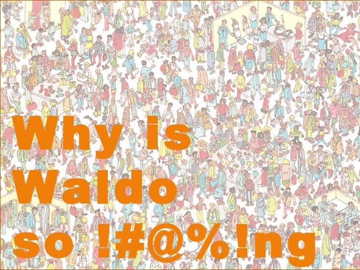 Why is Waldo<br />so !#@%!ng<br />hard to find?<br />