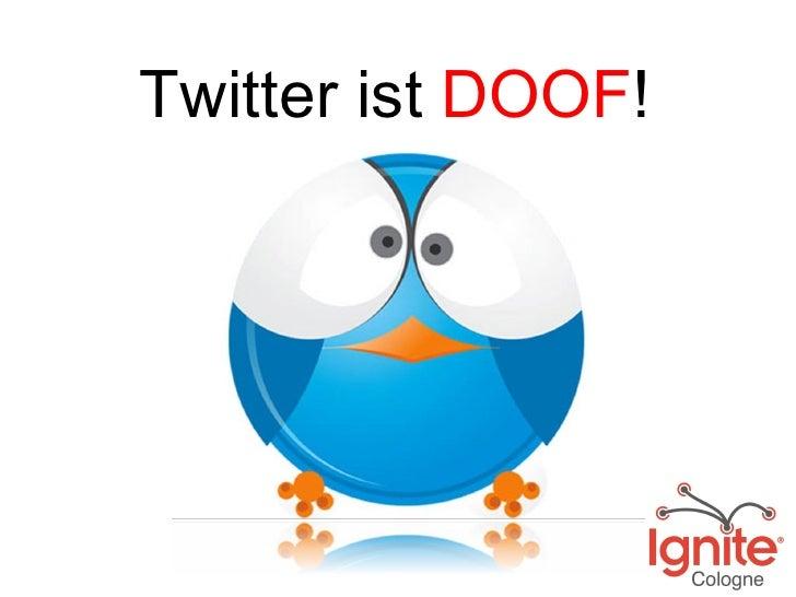 Twitter ist  DOOF !